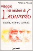 Viaggio nei misteri di Leonardo. Luoghi, incontri, curiosità - Pillosio Antonia