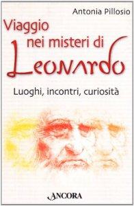 Copertina di 'Viaggio nei misteri di Leonardo. Luoghi, incontri, curiosità'