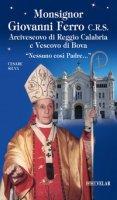 Monsignor Giovanni Ferro C.R.S.. Arcivescovo di Reggio Calabria e Vescovo di Bova. «Nessuno così Padre» - Silva Cesare