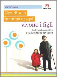 Copertina di 'Non solo di mamma e papà vivono i figli. Lettera ad un genitore della psychologic generation'