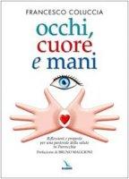 Occhi, cuore e mani. Riflessioni e proposte per una pastorale della salute in parrocchia - Coluccia Francesco