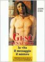 Gesù di Nazaret. La vita, il messaggio, il mistero - De Rosa Giuseppe