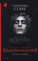 Città di vetro. Shadowhunters. The mortal instruments - Clare Cassandra