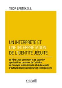 Copertina di 'Interprète et une interprétation de l'identité Jésuite.Le Pere Louis Lallemant et sa Doctrine spirituelle'