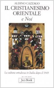 Copertina di 'Il cristianesimo orientale e noi. La cultura ortodossa in Italia dopo il 1945'