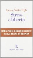 Stress e libertà - Sloterdijk Peter