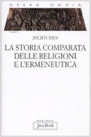 La storia comparata delle religioni e l'ermeneutica - Ries Julien