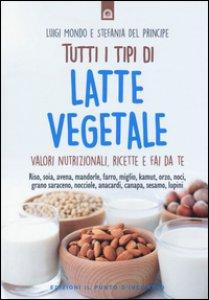 Copertina di 'Tutti i tipi di latte vegetale. Valori nutrizionali, ricette e fai da te'