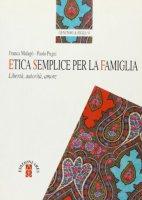 Etica semplice per la famiglia - Malagò Franca, Pugni Paolo