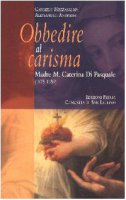 Obbedire al carisma. Madre M. Caterina Di Pasquale (1875-1959) - Mezzasalma Carmelo