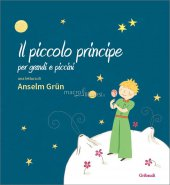 Il piccolo principe per grandi e piccini - Anselm Grün