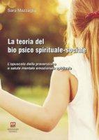 La teoria del bio psico spirituale-sociale. L'opuscolo della prevenzione e salute mentale emozionale spirituale - Mazzaglia Sara