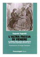 L' altra faccia di Venere. La sifilide dalla prima età moderna all'avvento dell'Aids (XV-XX sec.) - Tognotti Eugenia