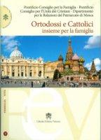 Ortodossi e Cattolici insieme per la famiglia - Pontificio Consiglio per la Famiglia, Pontificio Consiglio per l'Unità dei Cristiani, Dipartimento per le Relazioni del Patriarcato di Mosca