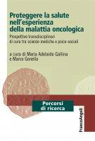 Proteggere la salute nell'esperienza della malattia oncologica - AA. VV.