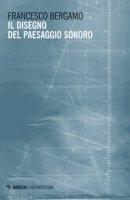 Il disegno del paesaggio sonoro - Bergamo Francesco