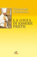La gioia di essere prete (Spiritualità del quotidiano)Christoph Schönborn