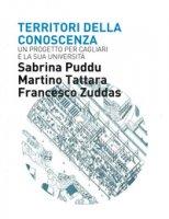 Territori della conoscenza. Un progetto per Cagliari e la sua università - Puddu Sabrina, Tattara Martino, Zuddas Francesco