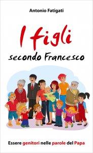 Copertina di 'I figli secondo Francesco'