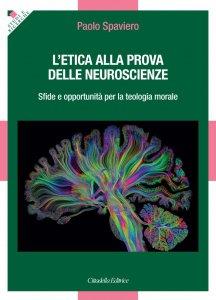 Copertina di 'L' etica alla prova delle neuroscienze'