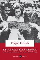 La guerra della memoria - Filippo Focardi