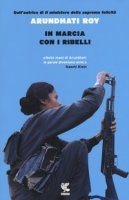 In marcia con i ribelli - Roy Arundhati