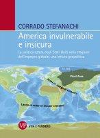 America invulnerabile e insicura. La politica estera degli Stati Uniti nella stagione dell'impegno globale: una lettura geopolitica. - Corrado Stefanachi