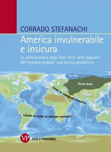 Copertina di 'America invulnerabile e insicura. La politica estera degli Stati Uniti nella stagione dell'impegno globale: una lettura geopolitica.'