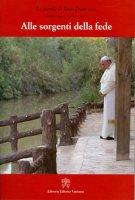 Alle sorgenti della fede - Francesco (Jorge Mario Bergoglio)