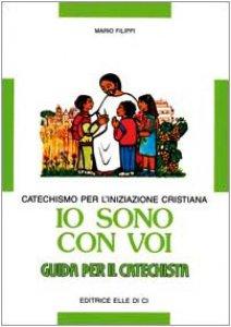 Copertina di 'Io sono con voi. Catechismo per l'iniziazione cristiana. Guida per il catechista'