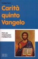 Carità quinto Vangelo. Per un itinerario formativo - Pasini Giuseppe