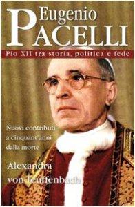 Copertina di 'Eugenio Pacelli. Pio XII tra storia, politica e fede'