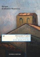 Il fantasma e il seduttore. Ritratto di Salvatore Mannuzzu - Cadoni Alessandro