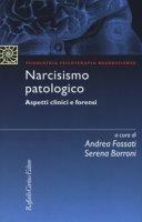 Narcisismo patologico. Aspetti clinici e forensi