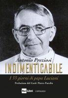 Indimenticabile. I 33 giorni di papa Luciani - Antonio Preziosi