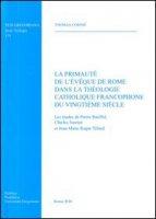 La primauté de l'éveque de Rome dans la theologie catholique francophone du vingtième siècle - Cornié Thomas