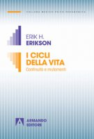 I cicli della vita. Continuità e mutamenti - Erikson Erik H., Erikson Joan M.