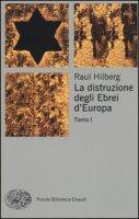 La distruzione degli ebrei d'Europa - Hilberg Raul