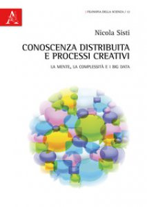 Copertina di 'Conoscenza distribuita e processi creativi. La mente, la complessità e i big data'