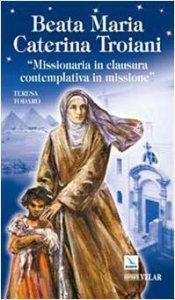 Copertina di 'Beata Maria Caterina Troiani'