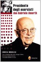 Presidente degli esorcisti. Esperienze e delucidazioni di don Gabriele Amorth - Musolesi M. Angela