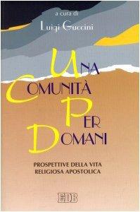 Copertina di 'Una comunità per domani. Prospettive della vita religiosa-apostolica'