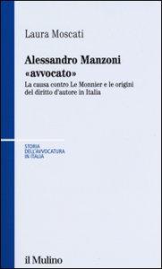 Copertina di 'Alessandro Manzoni «avvocato». La causa contro Le Monnier e le origini del diritto d'autore in Italia'