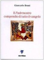 Il Padrenostro compendio di tutto il vangelo - Giancarlo Bruni