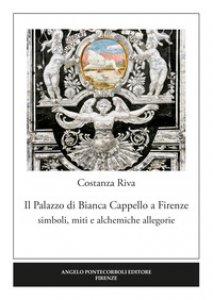 Copertina di 'Il palazzo di Bianca Cappello a Firenze. Simboli, miti e alchemiche allegorie'