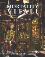 Mortality Vitali. Catalogo della mostra (Milano, 5 luglio-24 settembre 2017). Ediz. italiana e ingelse - Greenaway Peter