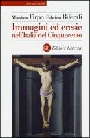 Immagini ed eresie nell'Italia del Cinquecento. Ediz. illustrata - Firpo Massimo, Biferali Fabrizio