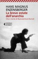 La breve estate dell'anarchia. Vita e morte di Buenaventura Durruti - Enzensberger Hans Magnus