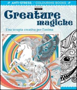 Copertina di 'Creature magiche. Una terapia creativa per l'anima. Antistress'