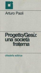 Copertina di 'Progetto Gesù: una società fraterna'